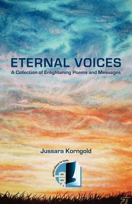 Eternal Voices: A Collection of Enlightening Poems and Messages Jussara Korngold