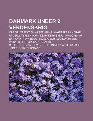 Danmark Under 2. Verdenskrig: Oprop!, Operation Weser Bung, Angrebet P Norge Under 2. Verdenskrig, de Hvide Busser  by  Source Wikipedia