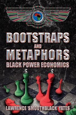 Bootstraps and Metaphors: Black Power Economics  by  Lawrence Yates