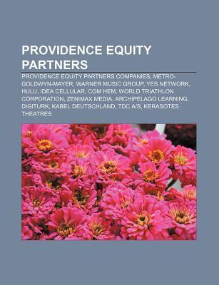 Providence Equity Partners: Providence Equity Partners Companies, Metro-Goldwyn-Mayer, Warner Music Group, Yes Network, Hulu, Idea Cellular  by  Books LLC