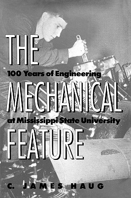The Mechanical Feature: 100 Years of Engineering at Mississippi State University C. James Haug