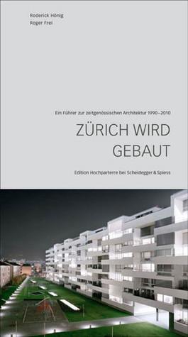 Zürich Wird Gebaut: Ein Führer Zur Zeitgenössischen Architektur 1990 2010 Roderick Hönig