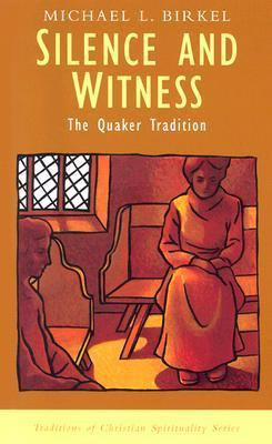 Silence and Witness: The Quaker Tradition Michael L. Birkel