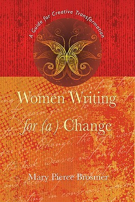 Women Writing for (A) Change: A Guide for Creative Transformation Mary Pierce Brosmer