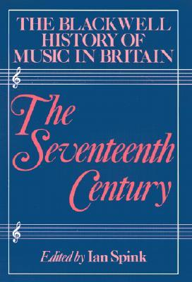 The Blackwell History of Music in Britain: The Seventeenth Century Ian Spink