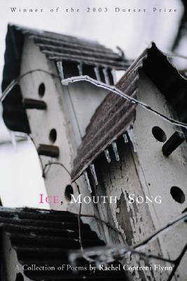 Ice, Mouth, Song: A Collection of Poems Rachel Contreni Flynn