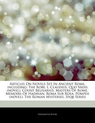 Novels Set In Ancient Rome, including: The Robe, I, Claudius, Quo Vadis (novel), Count Belisarius, Masters Of Rome, Memoirs Of Hadrian, Roma Sub Rosa, Pompeii (novel), The Roman Mysteries, Spqr Series, Ben-hur: A Tale Of The Christ, Household Gods Hephaestus Books
