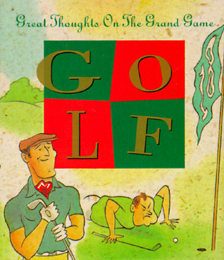 Golf: Great Thoughts On The Grand Game David Borgenicht