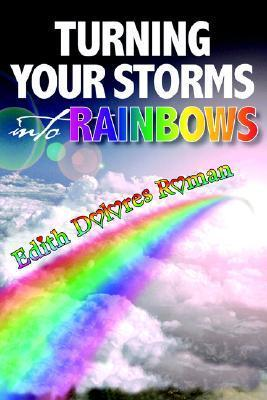 Turning Your Storms Into Rainbows Edith Roman