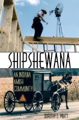 Shipshewana: An Indiana Amish Community Dorothy O. Pratt