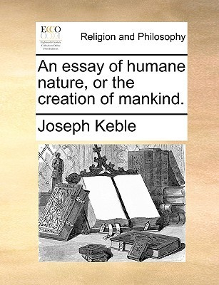 An Essay of Humane Nature, or the Creation of Mankind Joseph Keble
