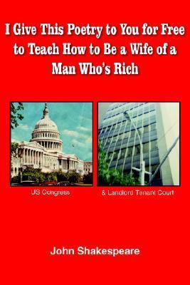 I Give This Poetry to You for Free to Teach How to Be a Wife of a Man Whos Rich  by  John Shakespeare