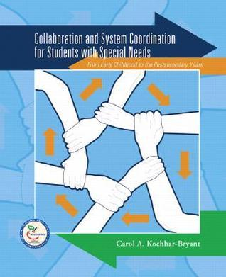 Collaboration and System Coordination for Students with Special Needs: From Early Childhood to the Postsecondary Years  by  Carol A. Kochhar-Bryant