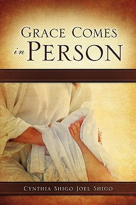 Grace Comes in Person Cynthia Shigo