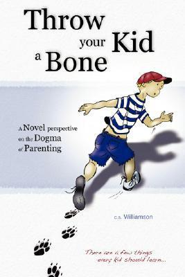 Throw Your Kid a Bone  by  C.S. Williamson
