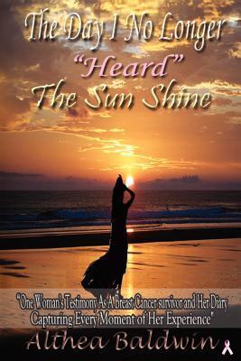 The Day I No Longer Heard the Sun Shine Althea Baldwin
