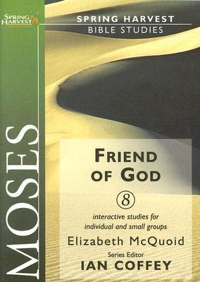 Moses: Friend of God (Spring Harvest Bible Studies) (Spring Harvest Bible Studies) Elizabeth Mcquoid