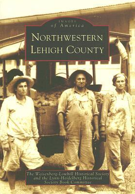 Northwestern Lehigh County  by  Weisenberg-Lowhill Historical Society