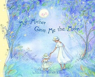 My Mother Gave Me the Moon Becky Kelly