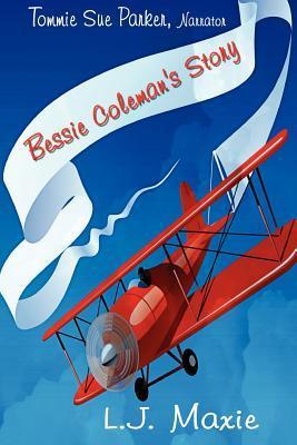 Bessie Colemans Story: The Bessie Coleman Story L.J. Maxie