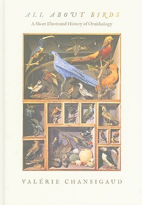 All about Birds: A Short Illustrated History of Ornithology Valerie Chansigaud