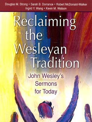 Reclaiming Our Wesleyan Tradition: John Wesleys Sermons for Today  by  Douglas M. Strong