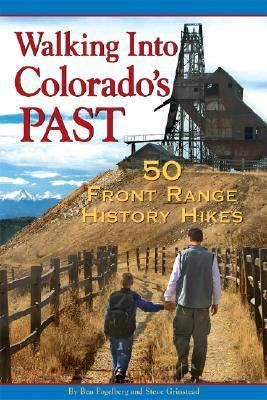 Walking Into Colorados Past: 50 Front Range History Hikes  by  Ben Fogelberg
