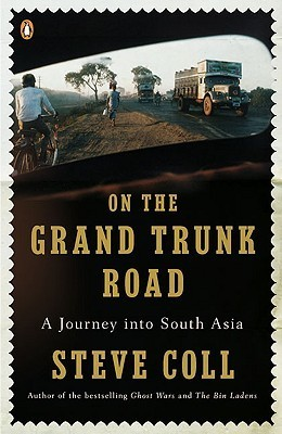On the Grand Trunk Road: A Journey into South Asia Steve Coll