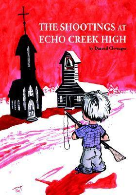 The Shootings at Echo Creek High Darnell Clevenger