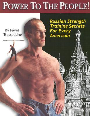 Power to the People!: Russian Strength Training Secrets for Every American  by  Pavel Tsatsouline