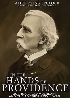 In the Hands of Providence: Joshua L. Chamberlain and the American Civil War Alice Rains Trulock