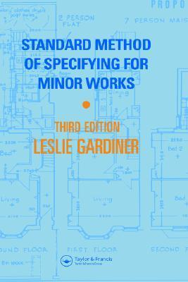Standard Method of Specifying for Minor Works: The Preparation of Documentation for Works of Repair, Improvement, and Conversion Leslie Gardiner