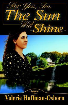 For You, Too, the Sun Will Shine  by  Valerie Huffman-Osborn