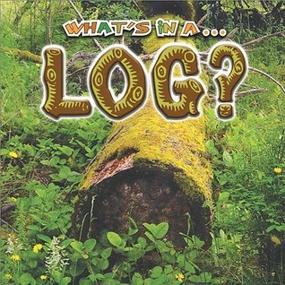 Whats in a...Log? Tracy Nelson Maurer
