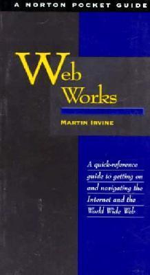 Web Works: Norton Pocket Guide  by  Martin Irvine