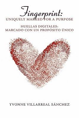 Fingerprint: Uniquely Marked for a Purpose  by  Yvonne Villarreal Sanchez