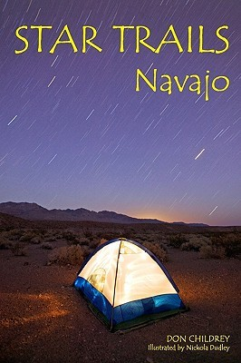 Star Trails Navajo: A Different Way to Look at the Night Sky  by  Don Childrey