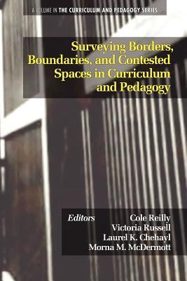 Surveying Borders, Boundaries, and Contested Spaces in Curriculum and Pedagogy Cole Reilly