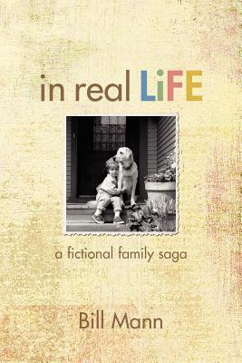 In Real Life: A Fictional Family Saga  by  Bill Mann