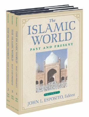 The Islamic World: Past and Present  by  John L. Esposito