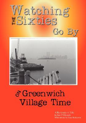 Watching the 60s Go by: On Greenwich Village Time  by  Samuel, P. Edwards