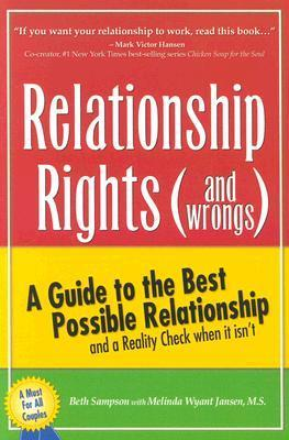 Relationship Rights (and Wrongs): A Guide to the Best Possible Relationships and a Reality Check When It Isnt  by  Beth Sampson