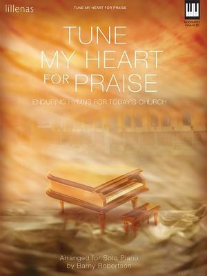 Tune My Heart for Praise: Enduring Hymns for Todays Church  by  Barny Robertson