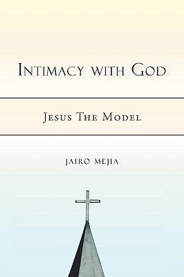 Intimacy with God: Jesus the Model Jairo Mejia