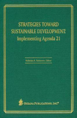 Strategies Toward Sustainable Development: Implementing Agenda 21  by  Nicholas A. Robinson
