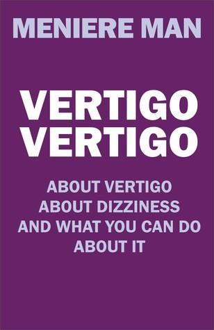 Vertigo Vertigo : About vertigo. About dizziness. And what you can do about it. Meniere Man.  by  Meniere Man