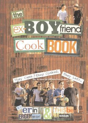 The Ex-Boyfriend Cookbook: They Came, They Cooked, They Left  by  Erin Ergenbright