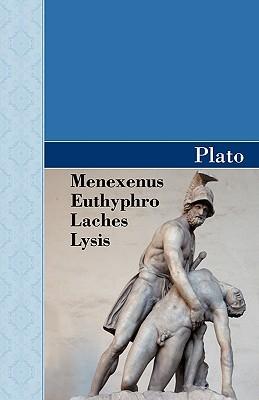 Menexenus/Euthyphro/Laches & Lysis Dialogues  by  Plato