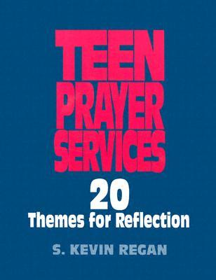 Teen Prayer Services: 20 Themes for Reflection S. Kevin Regan