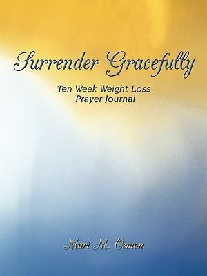 Surrender Gracefully: Ten Week Weight Loss Prayer Journal Mari Osmon